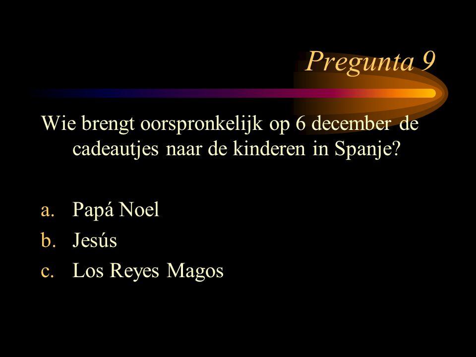 Pregunta 9 Wie brengt oorspronkelijk op 6 december de cadeautjes naar de kinderen in Spanje Papá Noel.