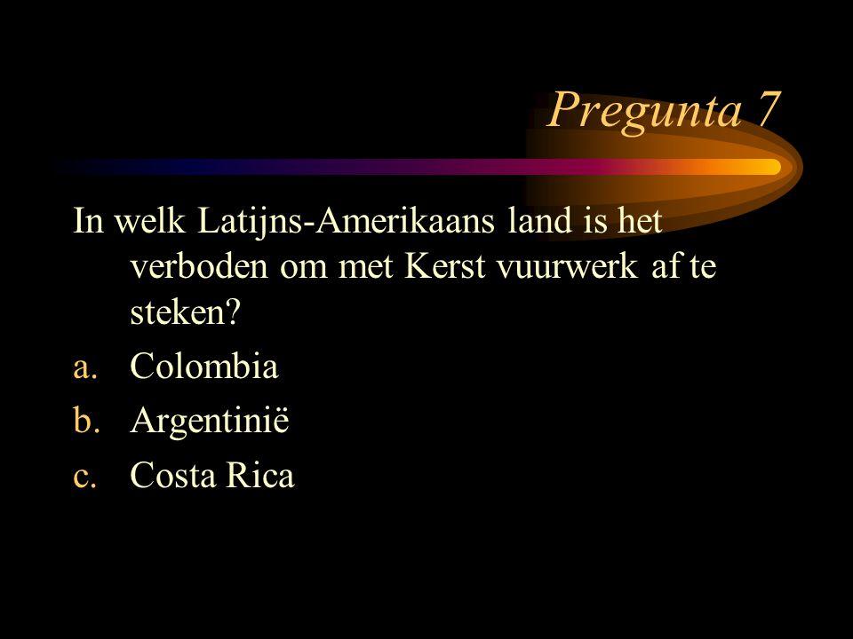Pregunta 7 In welk Latijns-Amerikaans land is het verboden om met Kerst vuurwerk af te steken Colombia.