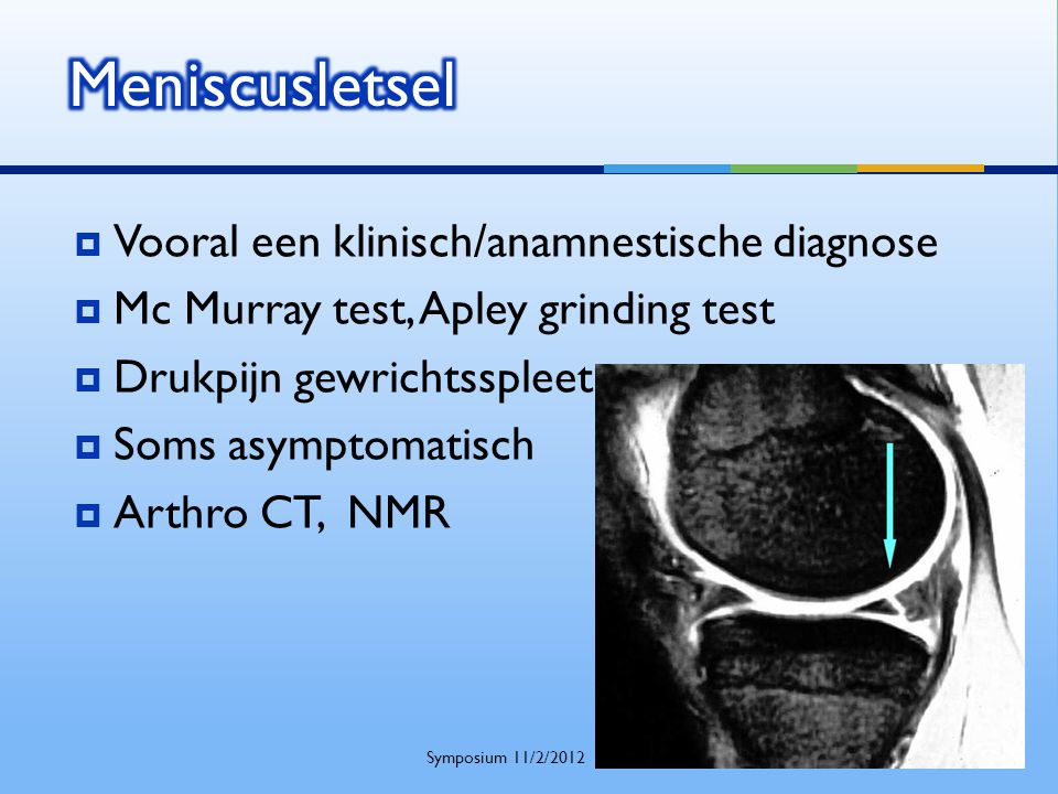 Meniscusletsel Vooral een klinisch/anamnestische diagnose