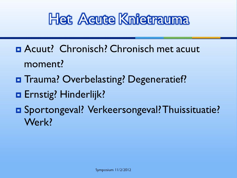 Het Acute Knietrauma Acuut Chronisch Chronisch met acuut moment