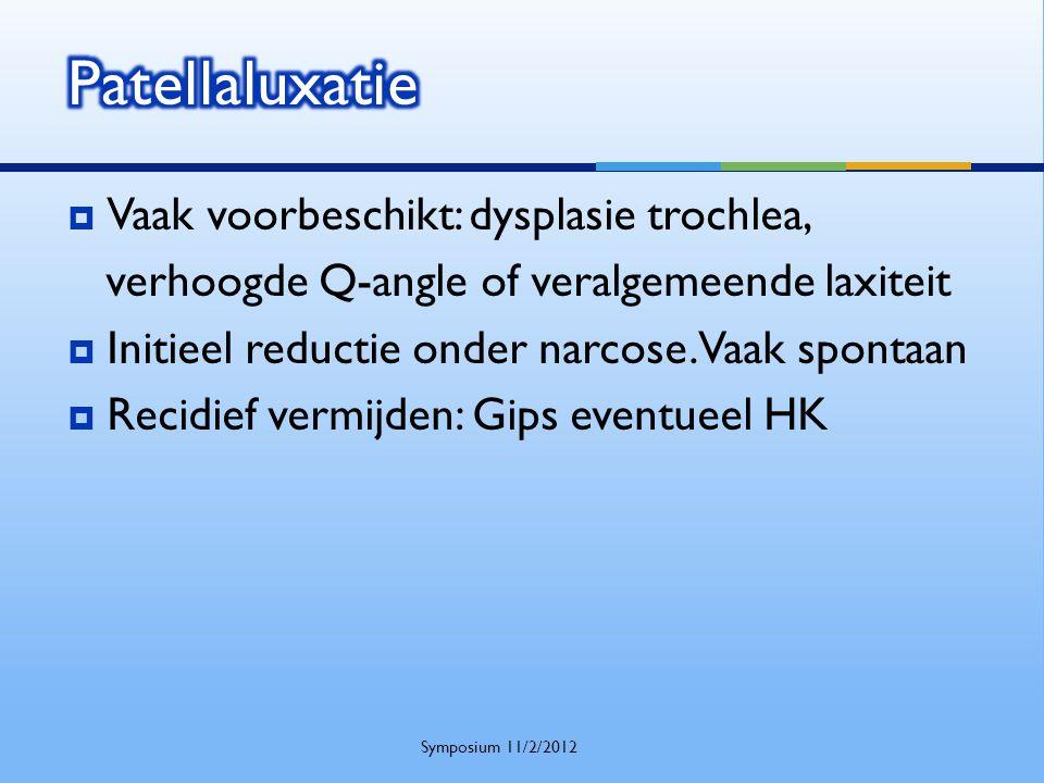 Patellaluxatie Vaak voorbeschikt: dysplasie trochlea,
