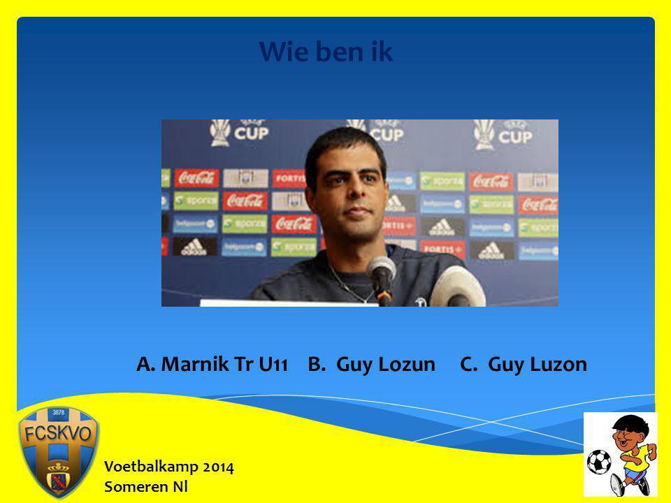 Wie ben ik A. Marnik Tr U11 B. Guy Lozun C. Guy Luzon Voetbalkamp 2014