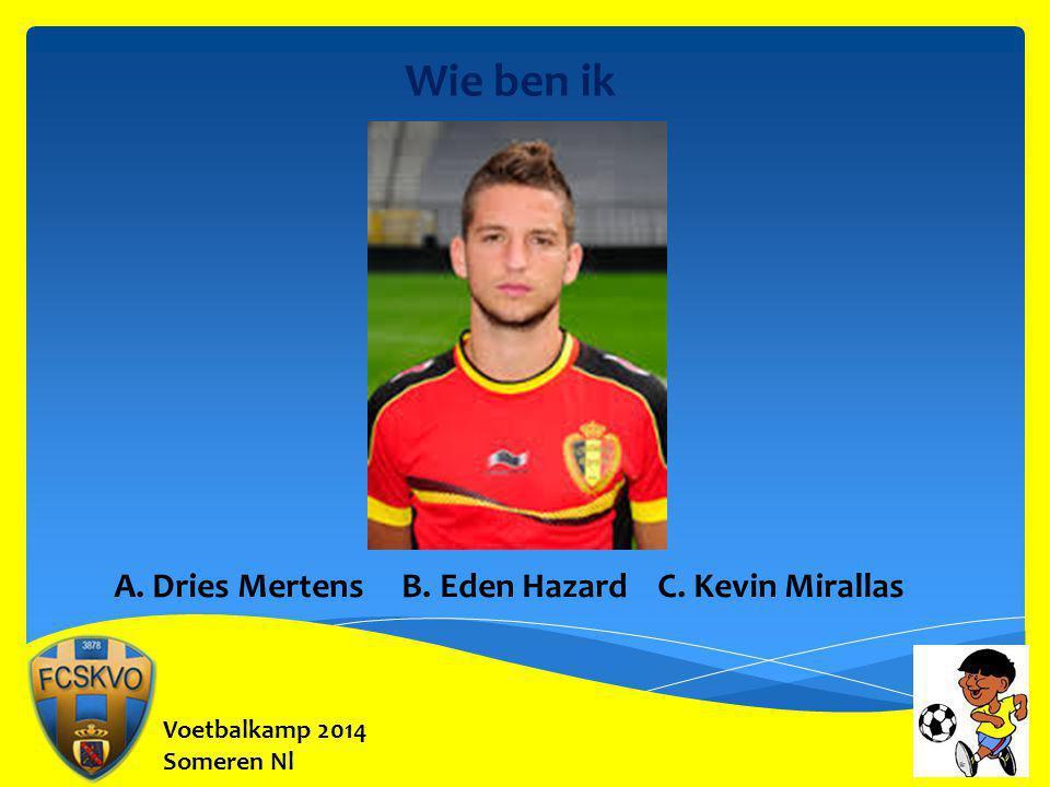 Wie ben ik A. Dries Mertens B. Eden Hazard C. Kevin Mirallas