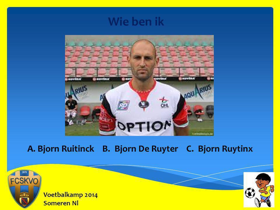 Wie ben ik A. Bjorn Ruitinck B. Bjorn De Ruyter C. Bjorn Ruytinx
