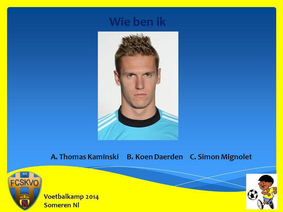 Wie ben ik A. Thomas Kaminski B. Koen Daerden C. Simon Mignolet