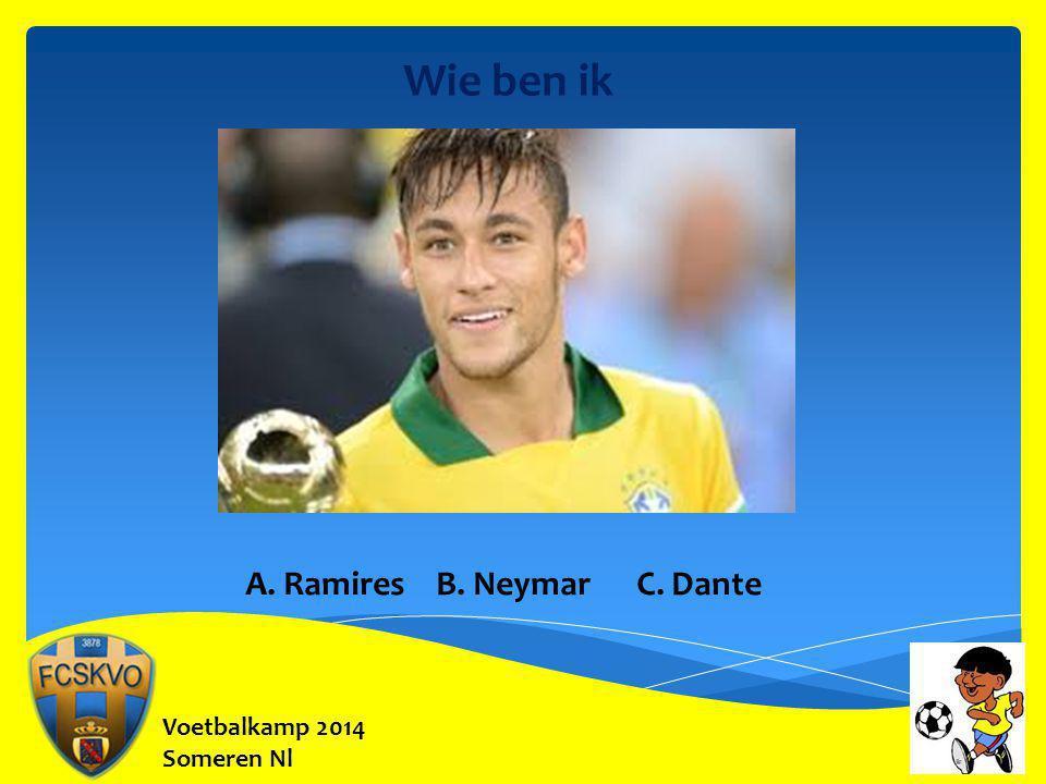Wie ben ik A. Ramires B. Neymar C. Dante Voetbalkamp 2014 Someren Nl