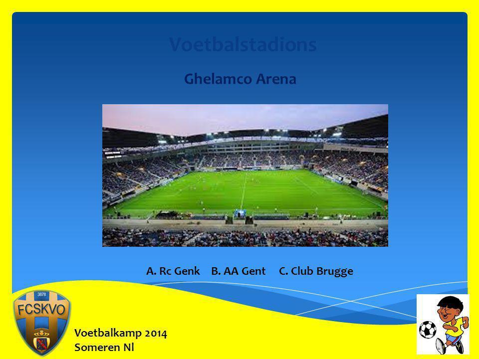 Voetbalstadions Ghelamco Arena A. Rc Genk B. AA Gent C. Club Brugge