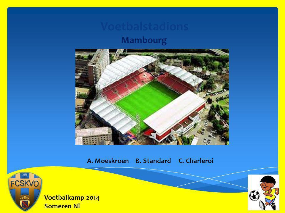 Voetbalstadions Mambourg A. Moeskroen B. Standard C. Charleroi