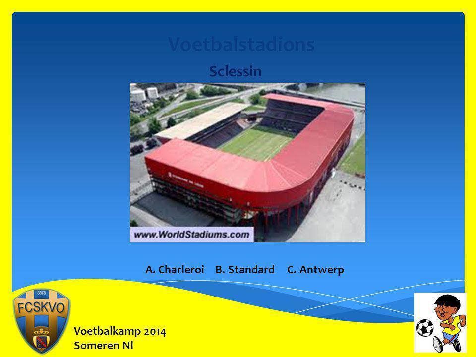 Voetbalstadions Sclessin A. Charleroi B. Standard C. Antwerp