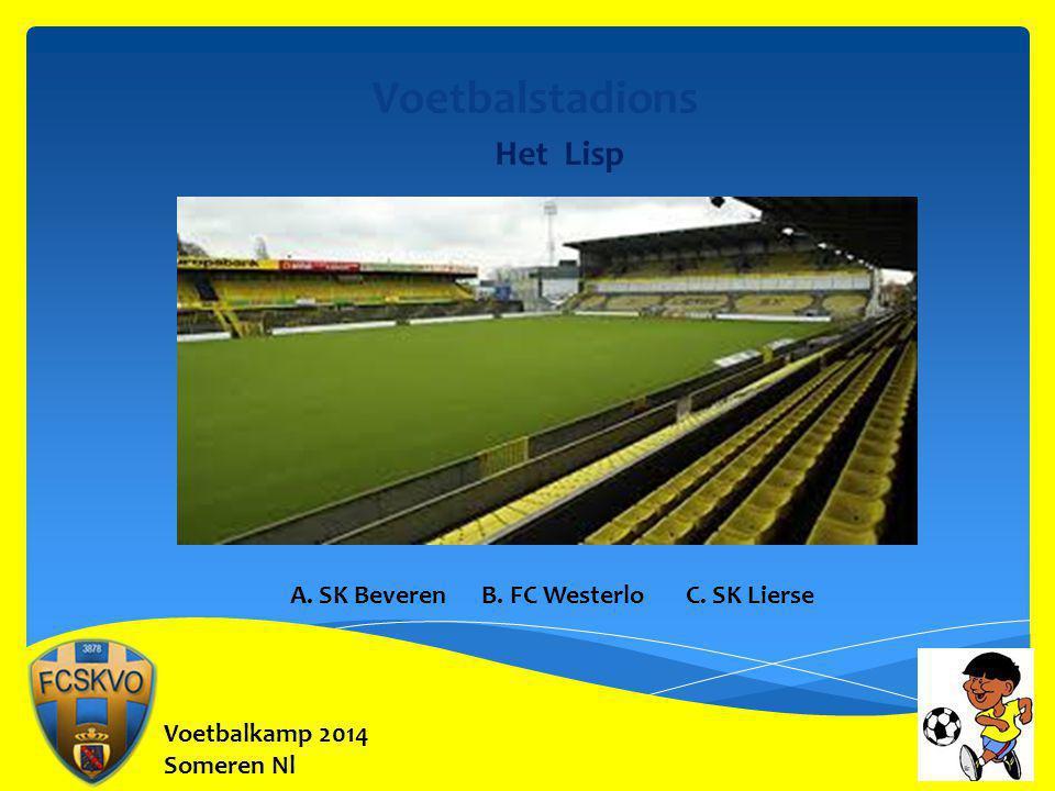 Voetbalstadions Het Lisp A. SK Beveren B. FC Westerlo C. SK Lierse