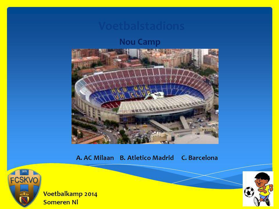 Voetbalstadions Nou Camp A. AC Milaan B. Atletico Madrid C. Barcelona