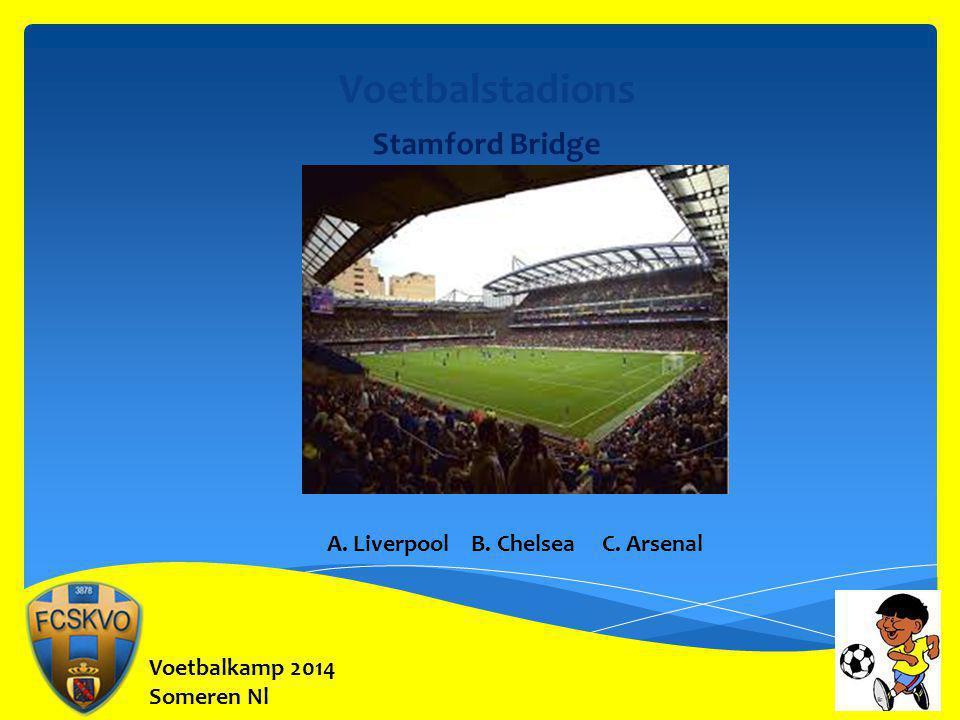 Voetbalstadions Stamford Bridge A. Liverpool B. Chelsea C. Arsenal