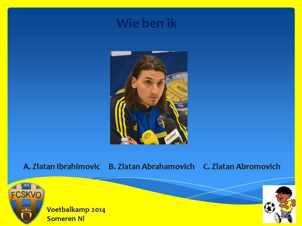 Wie ben ik A. Zlatan Ibrahimovic B. Zlatan Abrahamovich C. Zlatan Abromovich. Voetbalkamp 2014.