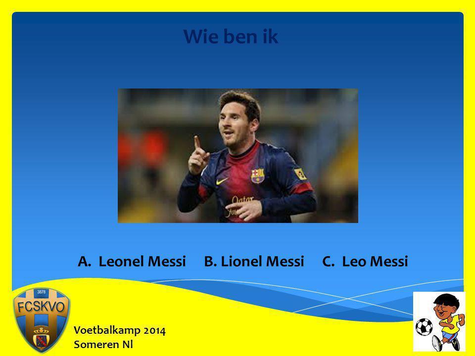 Wie ben ik A. Leonel Messi B. Lionel Messi C. Leo Messi