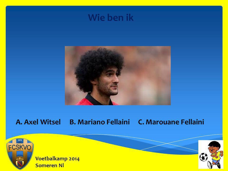 Wie ben ik A. Axel Witsel B. Mariano Fellaini C. Marouane Fellaini