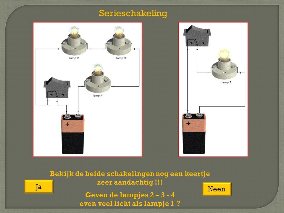 Serieschakeling Bekijk de beide schakelingen nog een keertje zeer aandachtig !!! Geven de lampjes 2 – 3 - 4 even veel licht als lampje 1