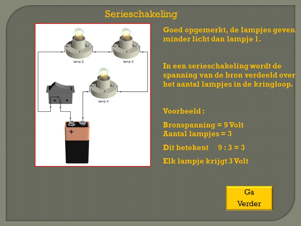 Serieschakeling Goed opgemerkt, de lampjes geven minder licht dan lampje 1.