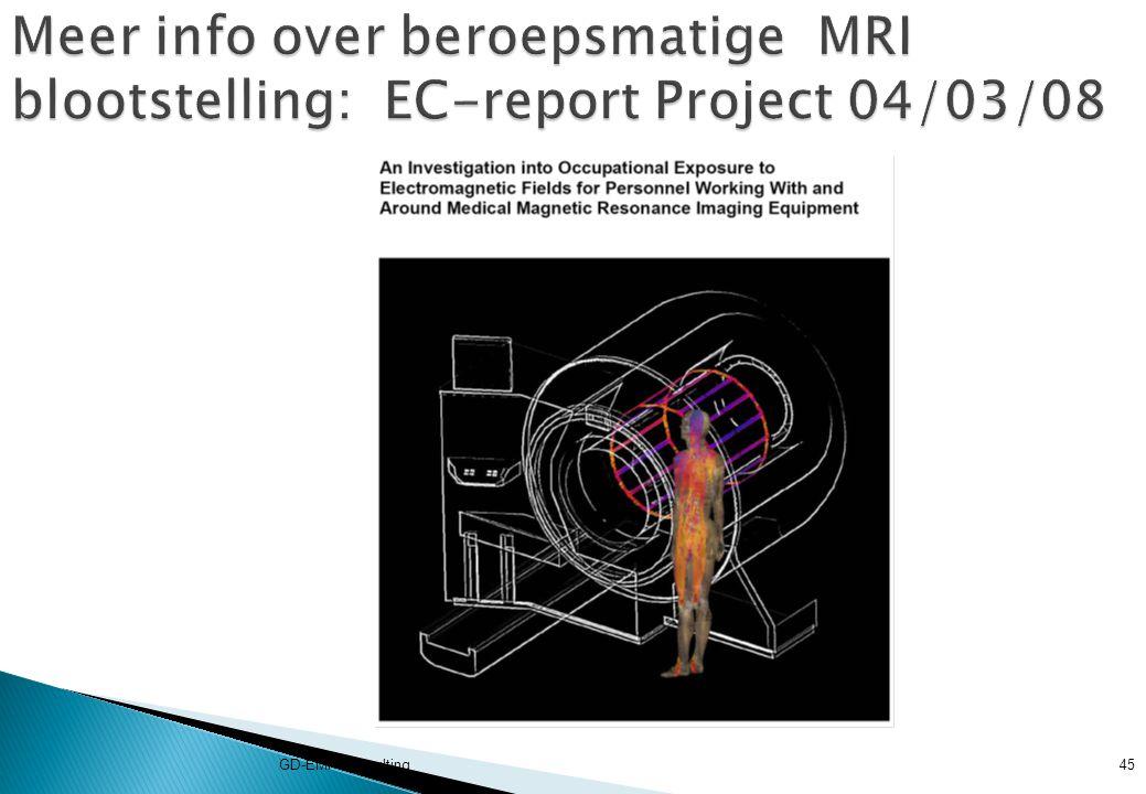 Meer info over beroepsmatige MRI blootstelling: EC-report Project 04/03/08