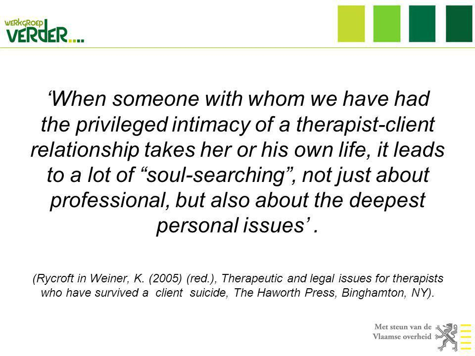 'When someone with whom we have had the privileged intimacy of a therapist-client relationship takes her or his own life, it leads to a lot of soul-searching , not just about professional, but also about the deepest personal issues' .
