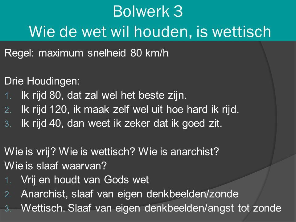 Bolwerk 3 Wie de wet wil houden, is wettisch