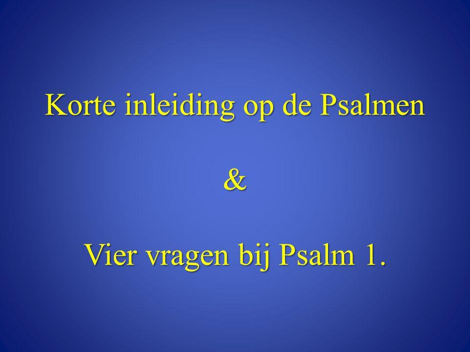 Korte inleiding op de Psalmen & Vier vragen bij Psalm 1.