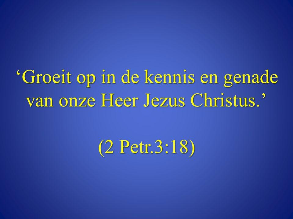 'Groeit op in de kennis en genade van onze Heer Jezus Christus