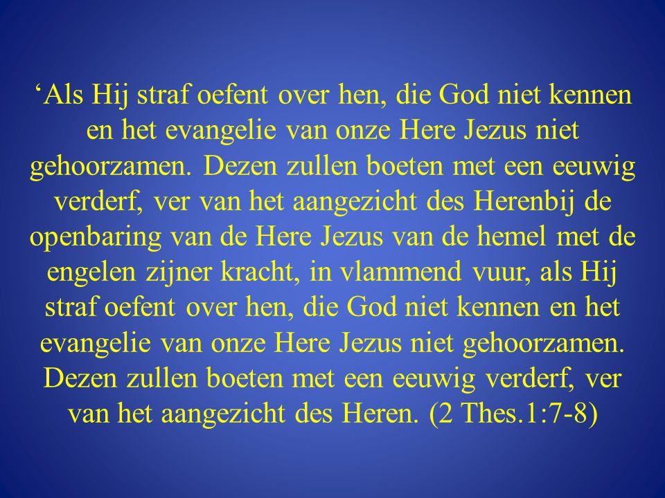 'Als Hij straf oefent over hen, die God niet kennen en het evangelie van onze Here Jezus niet gehoorzamen.