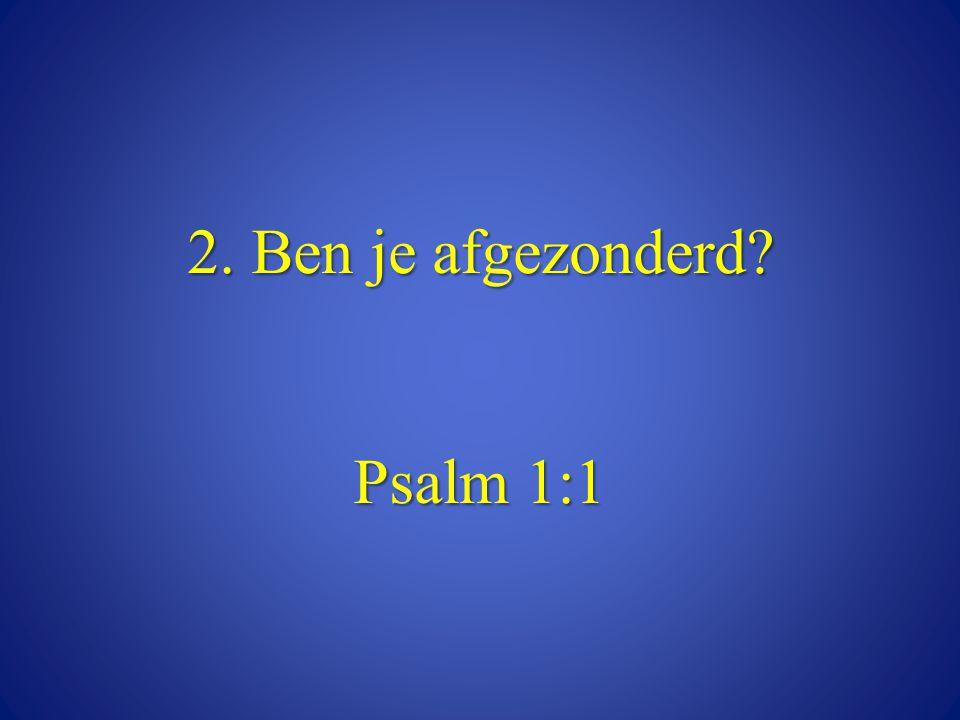 2. Ben je afgezonderd Psalm 1:1