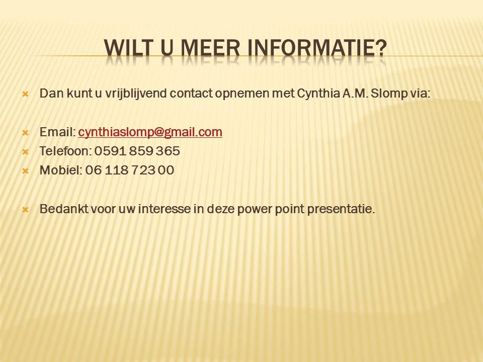 Wilt u meer informatie Dan kunt u vrijblijvend contact opnemen met Cynthia A.M. Slomp via: Email: cynthiaslomp@gmail.com.