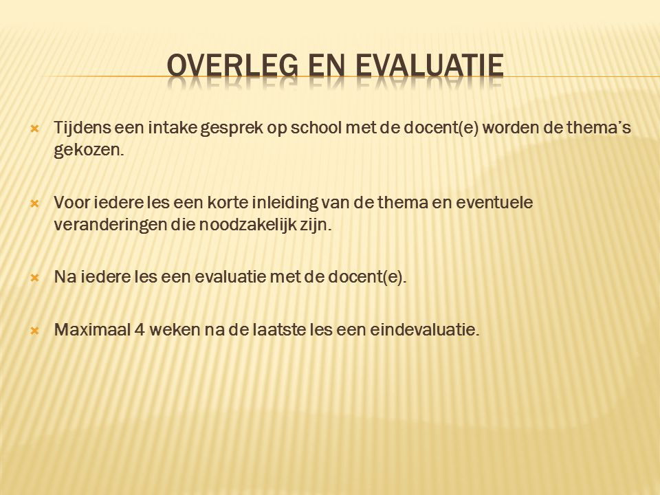 OVERLEG EN EVALUATIE Tijdens een intake gesprek op school met de docent(e) worden de thema's gekozen.