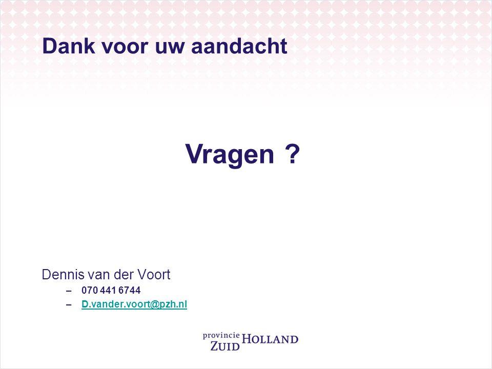 Vragen Dank voor uw aandacht Dennis van der Voort 070 441 6744