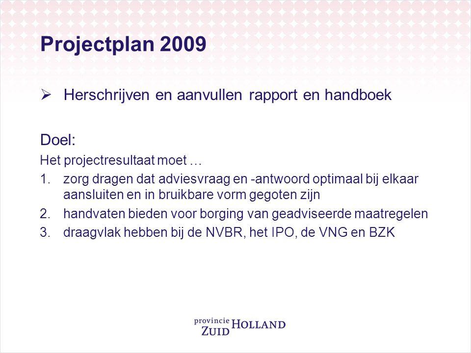 Projectplan 2009 Herschrijven en aanvullen rapport en handboek Doel: