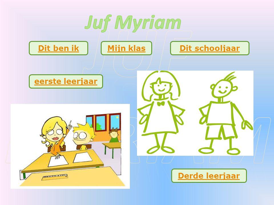 Juf myriam Juf Myriam Dit ben ik Mijn klas Dit schooljaar