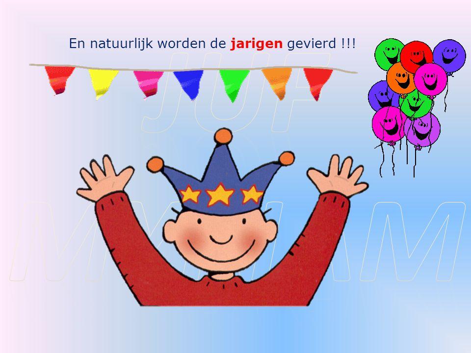 Juf myriam En natuurlijk worden de jarigen gevierd !!!