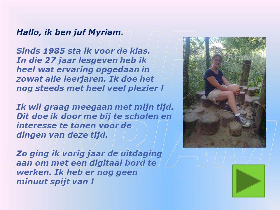 Juf myriam Hallo, ik ben juf Myriam. Sinds 1985 sta ik voor de klas.