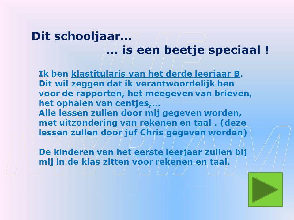 Juf myriam Dit schooljaar… … is een beetje speciaal !