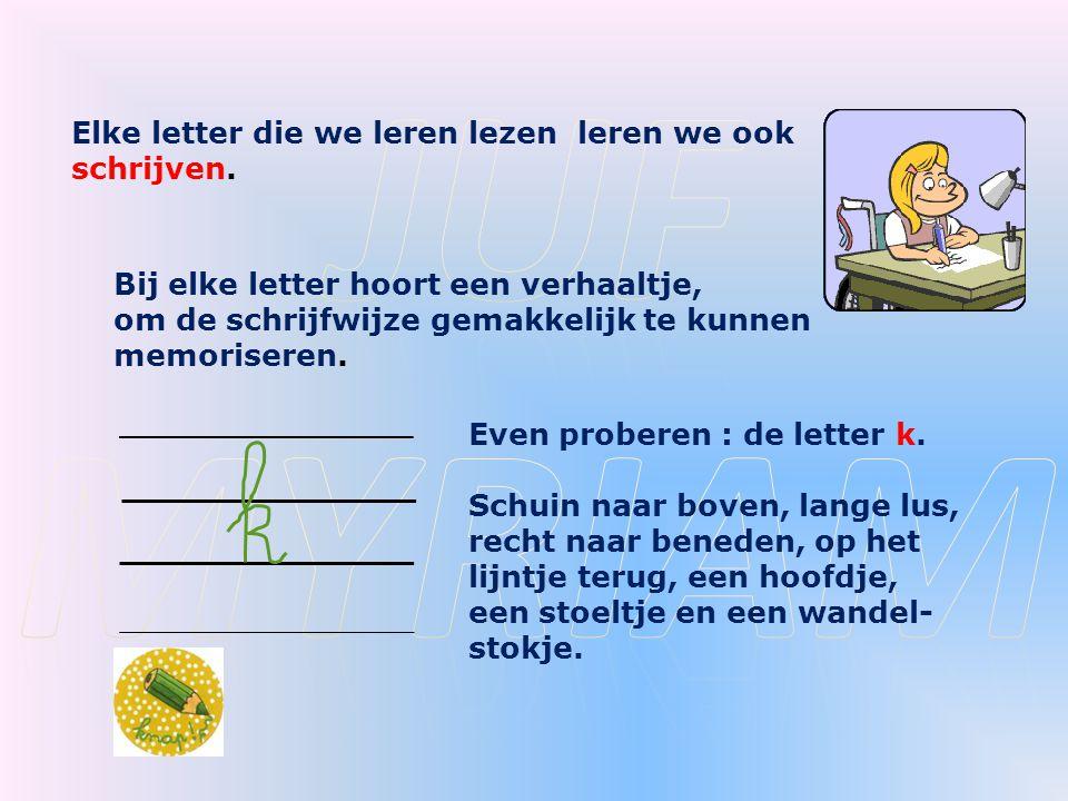 Juf myriam Elke letter die we leren lezen leren we ook schrijven.