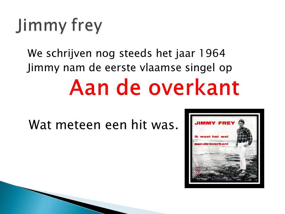 Aan de overkant Jimmy frey Wat meteen een hit was.