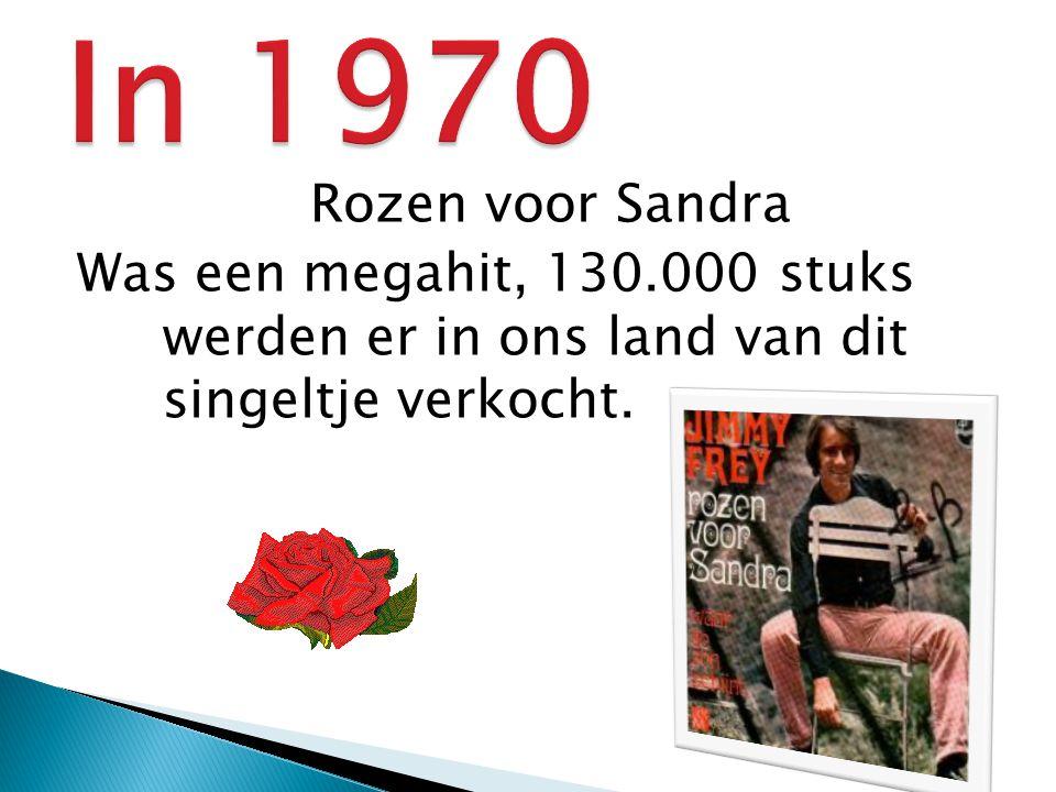 In 1970 Rozen voor Sandra Was een megahit, 130.000 stuks werden er in ons land van dit singeltje verkocht.