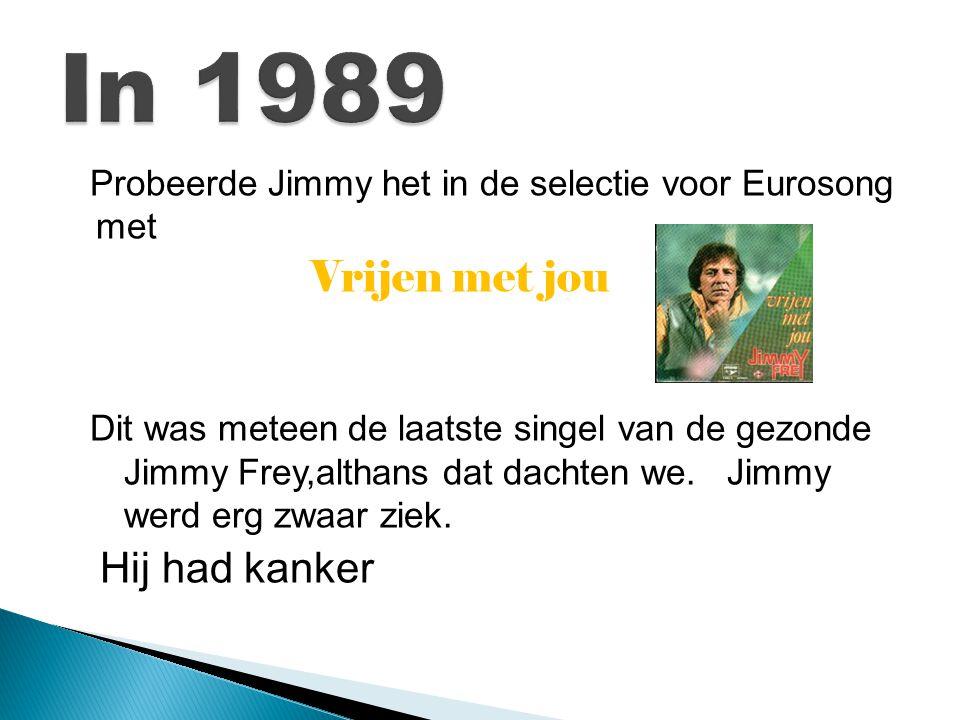 In 1989 Probeerde Jimmy het in de selectie voor Eurosong met