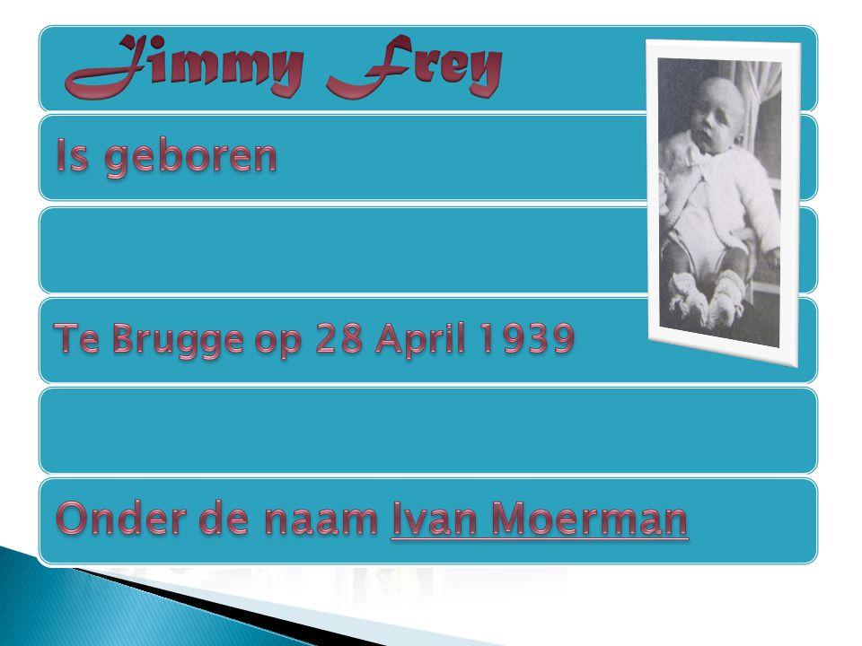 Jimmy Frey Is geboren Onder de naam Ivan Moerman