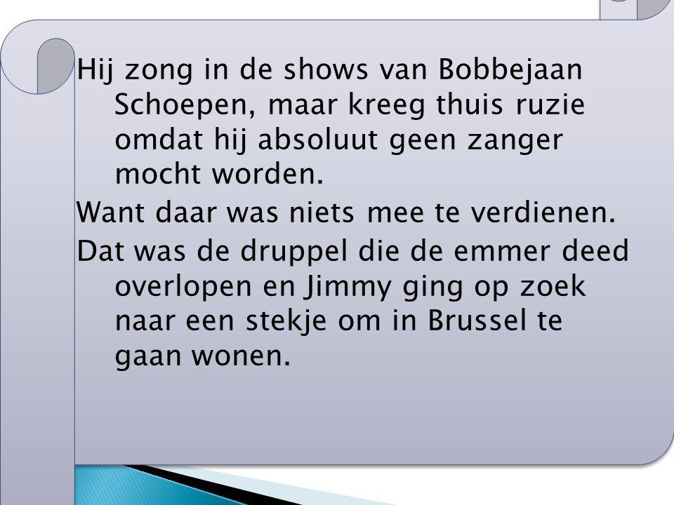 Hij zong in de shows van Bobbejaan Schoepen, maar kreeg thuis ruzie omdat hij absoluut geen zanger mocht worden.
