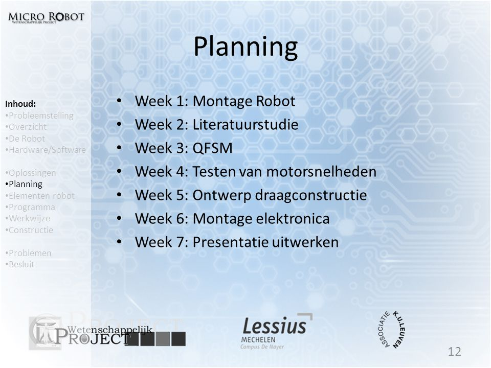 Planning Week 1: Montage Robot Week 2: Literatuurstudie Week 3: QFSM