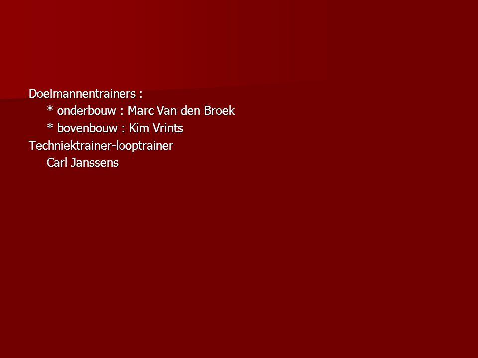 Doelmannentrainers : * onderbouw : Marc Van den Broek. * bovenbouw : Kim Vrints. Techniektrainer-looptrainer.