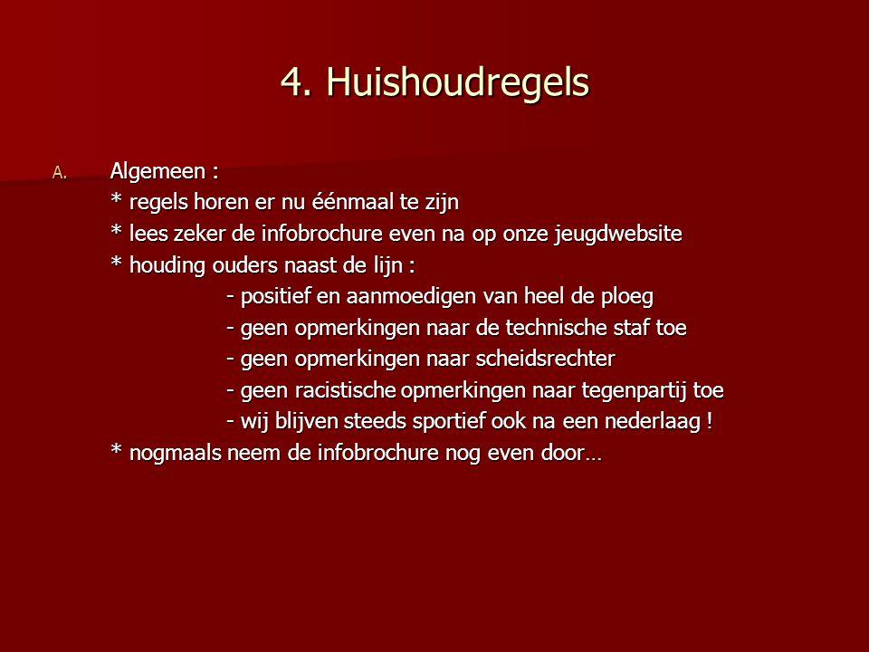 4. Huishoudregels Algemeen : * regels horen er nu éénmaal te zijn