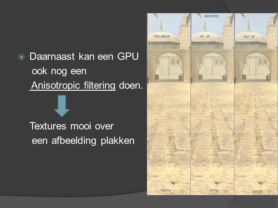 Daarnaast kan een GPU ook nog een. Anisotropic filtering doen.