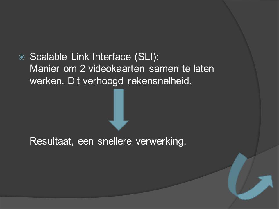 Scalable Link Interface (SLI): Manier om 2 videokaarten samen te laten werken. Dit verhoogd rekensnelheid. Resultaat, een snellere verwerking.