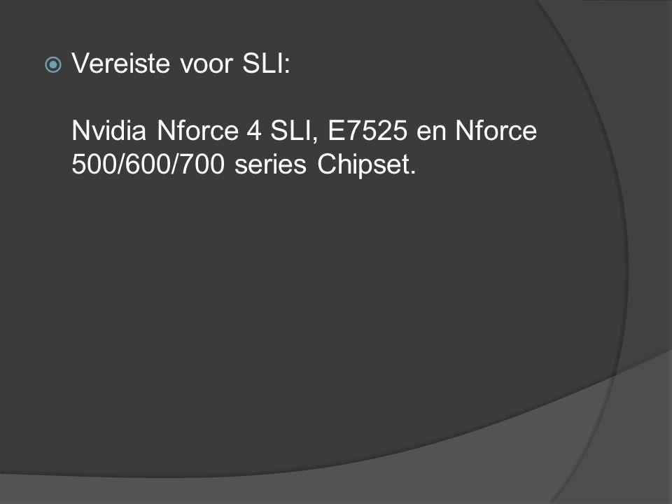 Vereiste voor SLI: Nvidia Nforce 4 SLI, E7525 en Nforce 500/600/700 series Chipset.