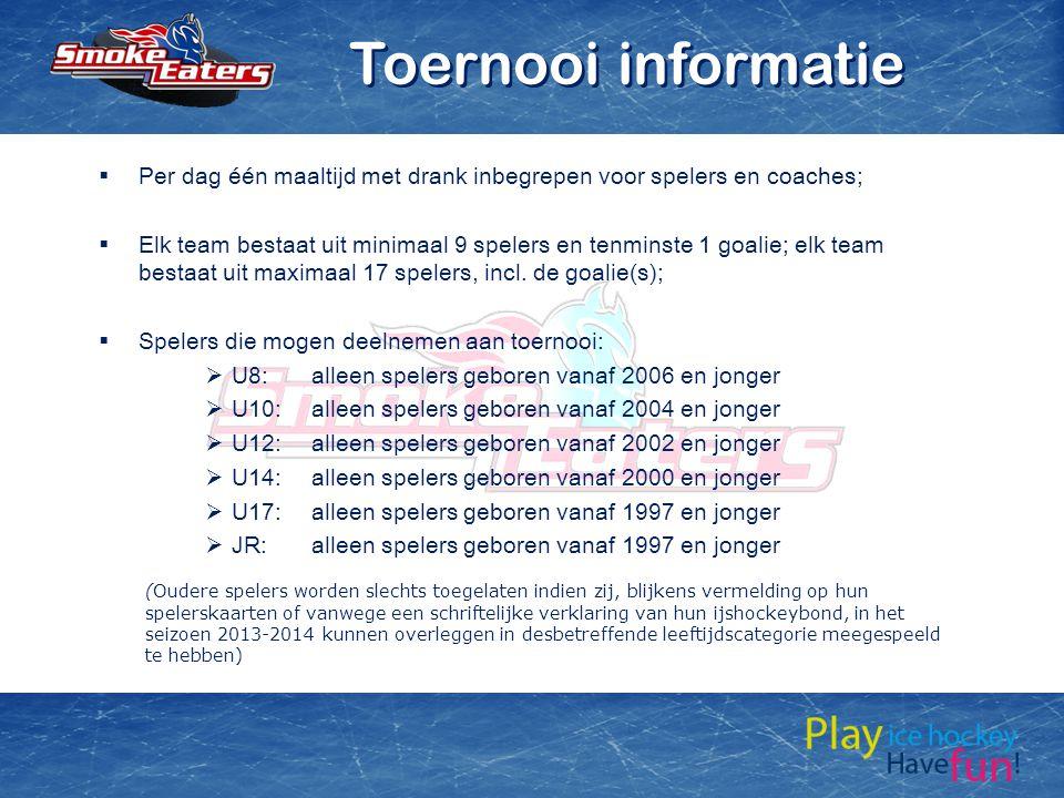 Toernooi informatie Per dag één maaltijd met drank inbegrepen voor spelers en coaches;