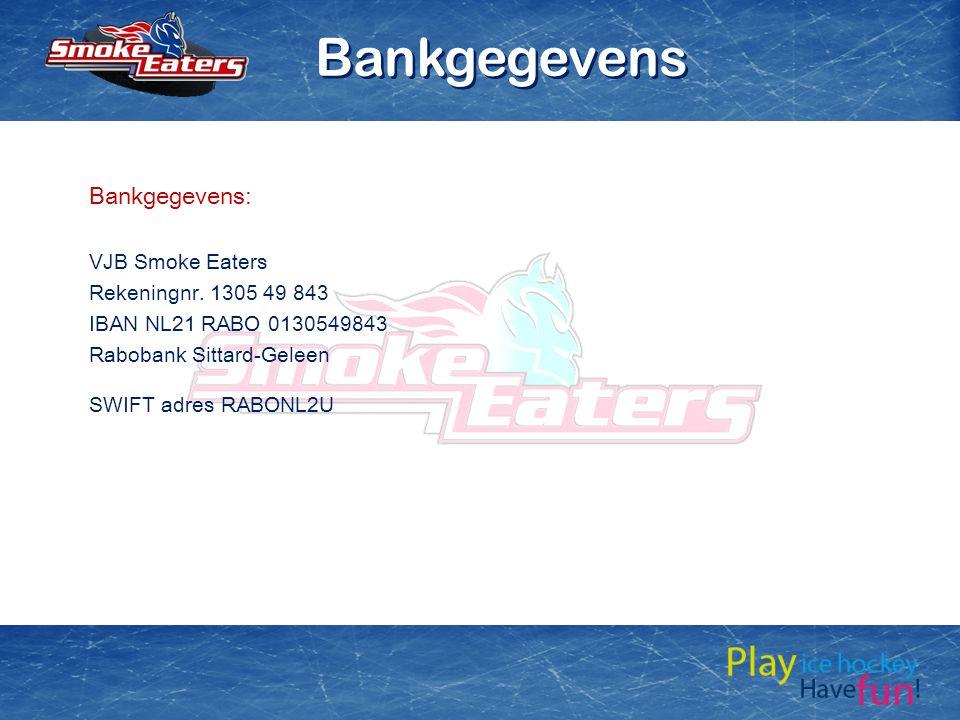 Bankgegevens Bankgegevens: VJB Smoke Eaters Rekeningnr. 1305 49 843
